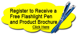 Register to receive a FREE flashlight pen and product brochure.  Click Here!